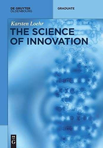 9783110343793: The Science of Innovation: A Comprehensive Approach for Innovation Management (De Gruyter Textbook)