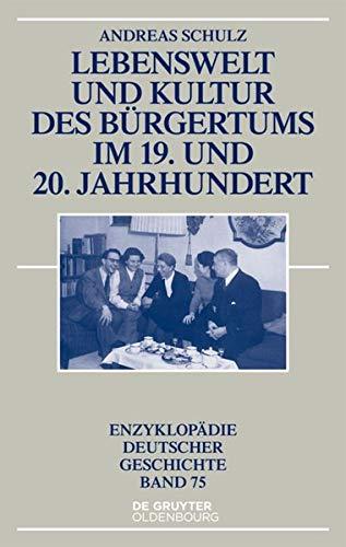 9783110345810: Lebenswelt Und Kultur Des Burgertums Im 19. Und 20. Jahrhundert (Enzyklopadie Deutscher Geschichte) (German Edition)