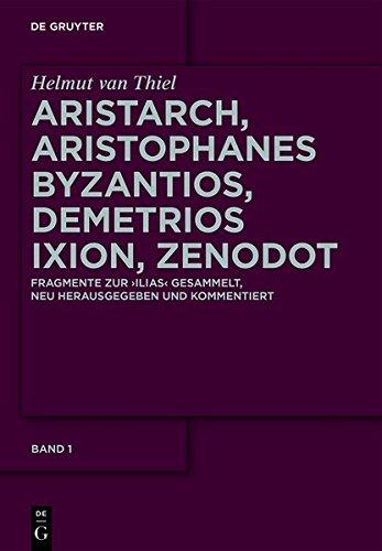 9783110347173: Aristarch, Aristophanes Byzantios, Demetrios Ixion, Zenodot: Fragmente Zur Ilias Gesammelt, Neu Herausgegeben Und Kommentiert (Ancient Greek Edition)