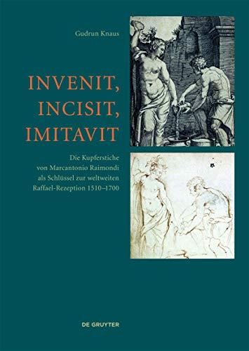 9783110347586: Invenit, Incisit, Imitavit: Die Kupferstiche von Marcantonio Raimondi als Schlüssel zur weltweiten Raffael-Rezeption 1510 - 1700