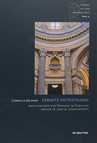 9783110347593: Gebaute Entfestigung: Architekturen der Öffnung im Turin des frühen 18. und 19. Jahrhunderts (Studien aus dem Warburg-Haus)