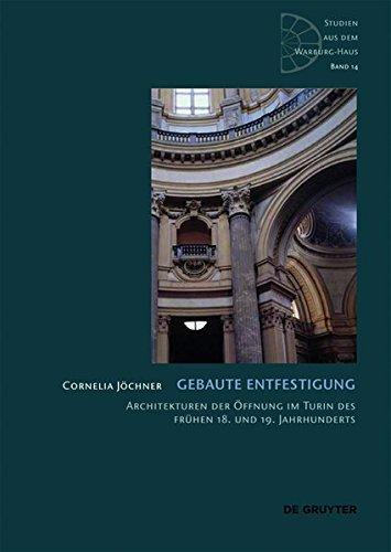 9783110347708: Gebaute Entfestigung: Architekturen Der Offnung Im Turin Des Fruhen 18. Und 19. Jahrhunderts (Schriften Des Warburg-Archivs Im Kunstgeschichtlichen Semina) (German Edition)