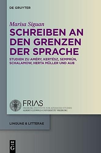 9783110348347: Schreiben an den Grenzen der Sprache: Studien zu Améry, Kertész, Semprún, Schalamow, Herta Müller und Aub (Linguae & Litterae)