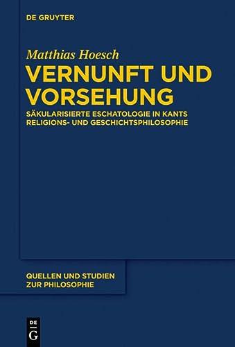 9783110351255: Vernunft Und Vorsehung: Sakularisierte Eschatologie in Kants Religions- Und Geschichtsphilosophie (Quellen Und Studien Zur Philosophie) (German Edition)