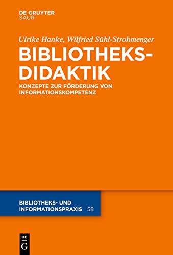 9783110352412: Bibliotheksdidaktik: Grundlagen Zur Forderung Von Informationskompetenz (Bibliotheks- Und Informationspraxis) (German Edition)