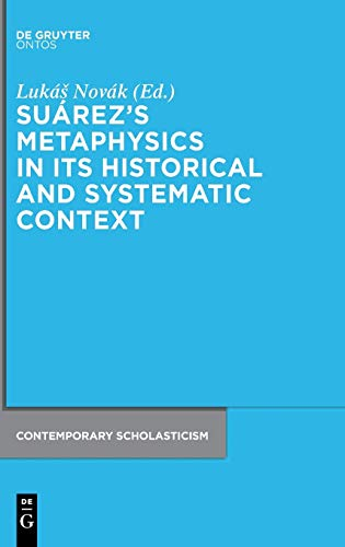 9783110352634: Suárez's Metaphysics in Its Historical and Systematic Context (Contemporary Scholasticism)