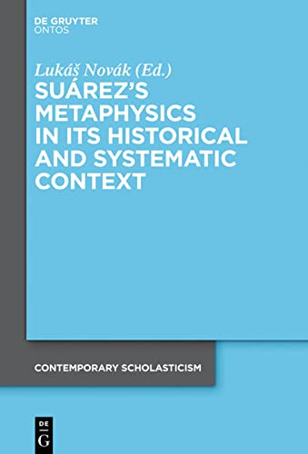 9783110352634: Suárezs Metaphysics in Its Historical and Systematic Context (Contemporary Scholasticism)
