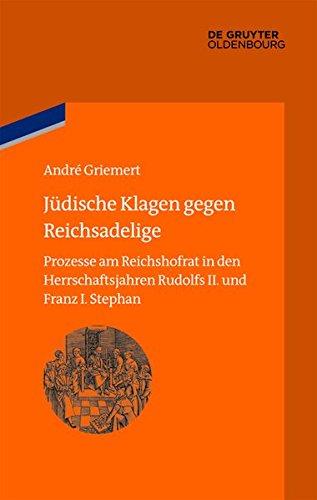 9783110352672: Jüdische Klagen gegen Reichsadelige: Prozesse am Reichshofrat in den Herrschaftsjahren Rudolfs II. und Franz I. Stephan (Bibliothek Altes Reich)