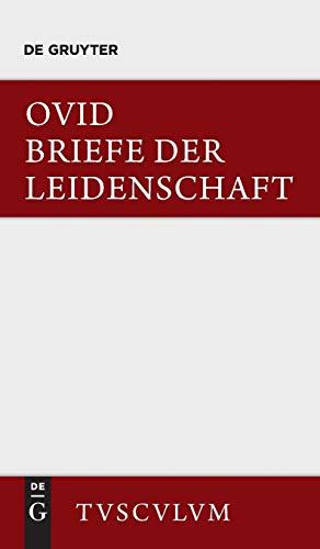9783110355567: Briefe der Leidenschaft: HEROIDES. Im Urtext mit deutscher Übertragung (Sammlung Tusculum)