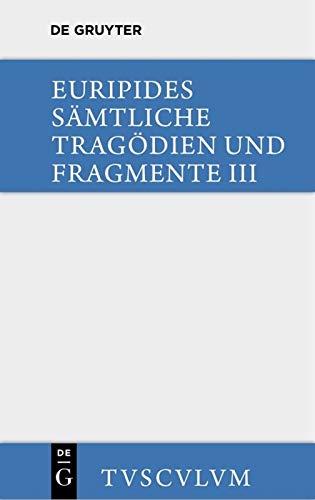 9783110357073: Sämtliche Tragödien und Fragmente, Band III, Die bittflehenden Mütter . Der Wahnsinn des Herakles . Die Troerinnen . Elektra (Sammlung Tusculum)