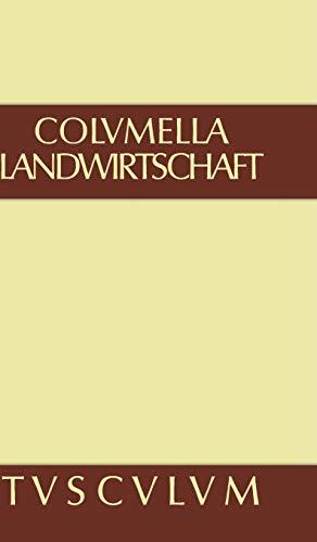 9783110357875: Lucius Iunius Moderatus Columella: Zwolf Bucher Uber Landwirtschaft · Buch Eines Unbekannten Uber Baumzuchtung (Sammlung Tusculum) (German Edition)