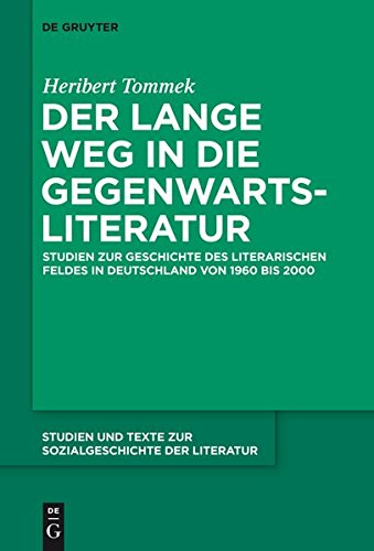 9783110359091: Der Lange Weg in Die Gegenwartsliteratur: Studien Zur Geschichte Des Literarischen Feldes in Deutschland Von 1960 Bis 2000 (Studien Und Texte Zur Sozialgeschichte der Literatur)