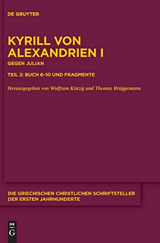 9783110359152: Gegen Julian. Buch 6-10 und Fragmente: Gegen Julian. Buch VI-X und Fragmente (Die Griechischen Christlichen Schriftsteller Der Ersten Jahrhunderte)