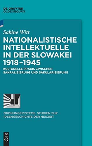9783110359305: Nationalistische Intellektuelle in Der Slowakei 1918-1945: Kulturelle Praxis Zwischen Sakralisierung Und Sakularisierung (Ordnungssysteme)