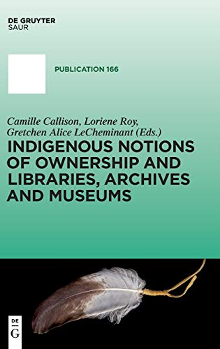 9783110362992: Indigenous Notions of Ownership and Libraries, Archives and Museums (IFLA Publications)