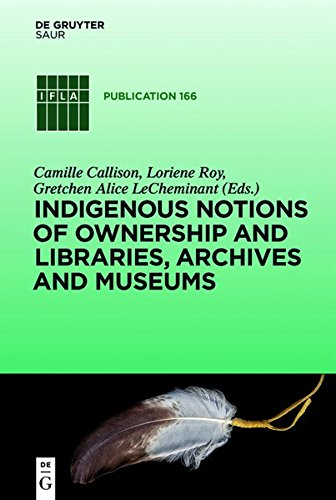 9783110363241: Indigenous Notions of Ownership & Libraries, Archives & Museums (IFLA Publications)