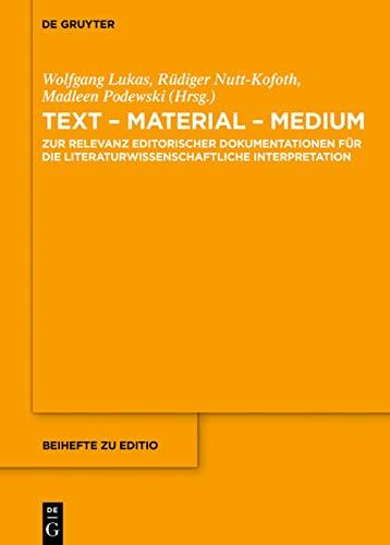 9783110363258: Text - Material - Medium: Zur Relevanz editorischer Dokumentationen für die literaturwissenschaftliche Interpretation (Beihefte Zu Editio)