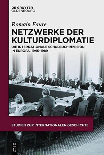 9783110363340: Netzwerke Der Kulturdiplomatie: Die Internationale Schulbuchrevision in Europa, 1945-1989 (Studien Zur Internationalen Geschichte)