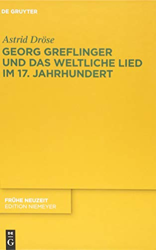 9783110363364: Georg Greflinger Und Das Weltliche Lied Im 17 Jahrhundert / George Greflinger and the Secular Song in the 17th Century (Fruhe Neuzeit) (German Edition)
