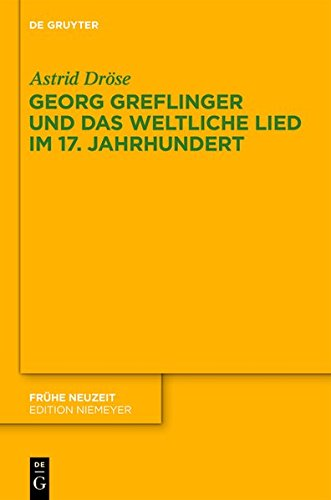 9783110363418: Georg Greflinger Und Das Weltliche Lied Im 17. Jahrhundert (Fruhe Neuzeit)