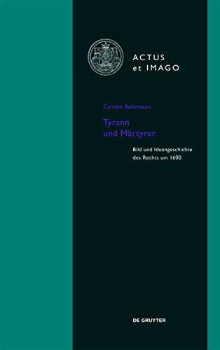 9783110363500: Tyrann Und Martyrer: Bild Und Ideengeschichte Des Rechts Um 1600 (Actus Et Imago) (German Edition)