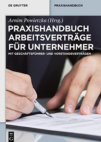 9783110364002: Praxishandbuch Arbeitsverträge für Unternehmer: Mit Geschäftsführer- und Vorstandsverträgen (De Gruyter Praxishandbuch)