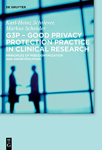 9783110367645: G3P - Good Privacy Protection Practice in Clinical Research: Principles of Pseudonymization and Anonymization