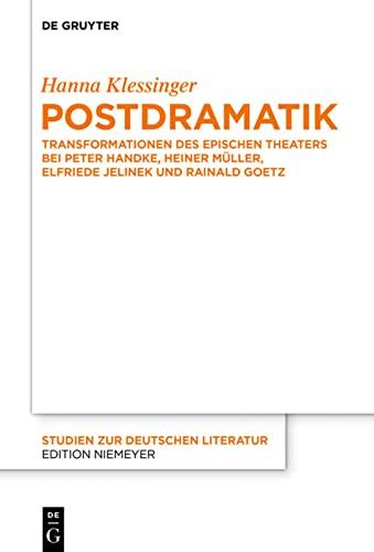 9783110370027: Postdramatik: Transformationen des epischen Theaters bei Peter Handke, Heiner Müller, Elfriede Jelinek und Rainald Goetz (Studien Zur Deutschen Literatur)