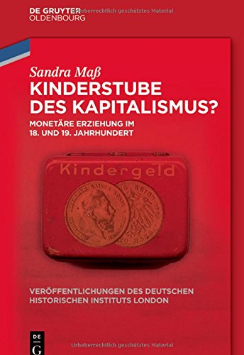 9783110374391: Kinderstube Des Kapitalismus: Monetäre Erziehung Im 18. Und 19. Jahrhundert (Veröffentlichungen des Deutschen Historischen Instituts London/ ... Historical Institute London) (German Edition)