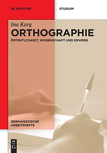 9783110374421: Orthographie: Offentlichkeit, Wissenchaft Und Erwerb (Germanistische Arbeitshefte) (German Edition)
