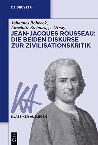 9783110375220: Jean-Jacques Rousseau: Die beiden Diskurse zur Zivilisationskritik (Klassiker Auslegen)