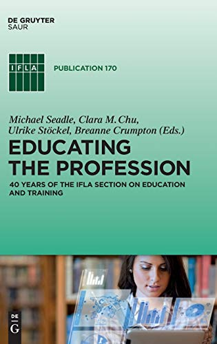 9783110375268: Educating the Profession: 40 Years of the IFLA Section on Education and Training (IFLA Publications)