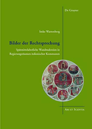9783110375787: Bilder Der Rechtsprechung: Spatmittelalterliche Wandmalereien in Regierungsraumen Italienischer Kommunen (Ars Et Scientia) (German Edition)