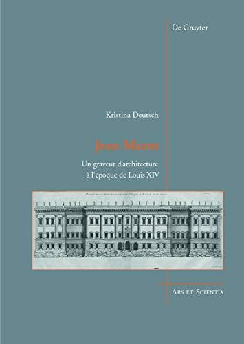 9783110375954: Jean Marot: Un Graveur D'Architecture A L'Epoque de Louis XIV (Ars Et Scientia) (French Edition)