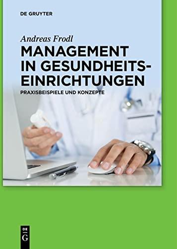 9783110377477: Management in Gesundheitseinrichtungen: Praxisbeispiele und Konzepte
