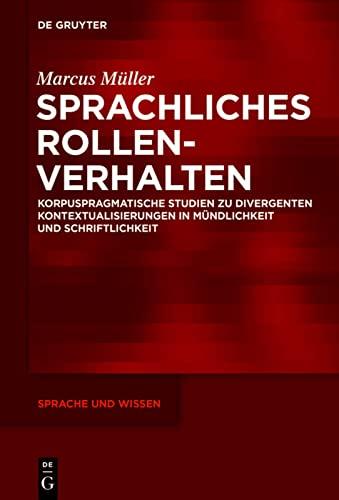 9783110378993: Sprachliches Rollenverhalten: Korpuspragmatische Studien zu divergenten Kontextualisierungen in Mündlichkeit und Schriftlichkeit (Sprache Und Wissen)