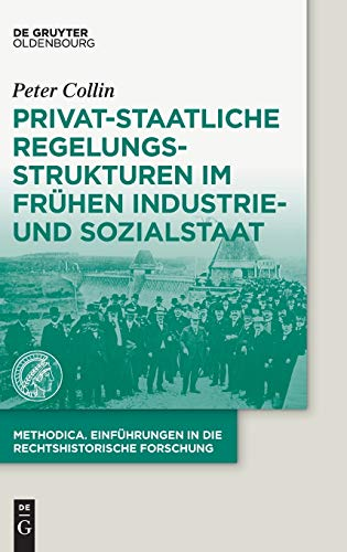 9783110379693: Privat-staatliche Regelungsstrukturen im frühen Industrie- und Sozialstaat (Methodica)