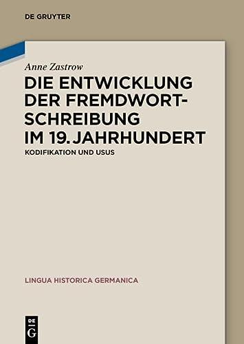 9783110401462: Die Entwicklung der Fremdwortschreibung im 19. Jahrhundert: Kodifikation und Usus
