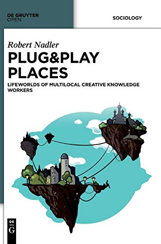 9783110401738: Plug&Play Places: Lifeworlds of Multilocal Creative Knowledge Workers