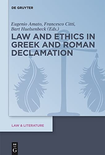 Law and Ethics in Greek and Roman Declamation (Law & Literature): Eugenio Amato