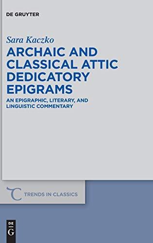 9783110402551: Archaic and Classical Attic Dedicatory Epigrams: An Epigraphic, Literary, and Linguistic Commentary (Trends in Classics - Supplementary Volumes)