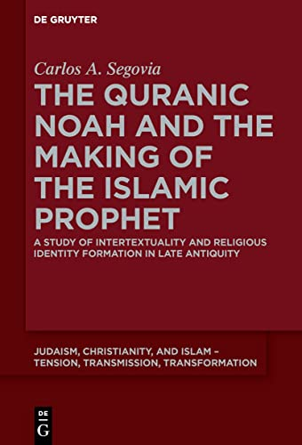 9783110403497: The Quranic Noah and the Making of the Islamic Prophet (Judaism, Christianity, and Islam - Tension, Transmission, Transformation)