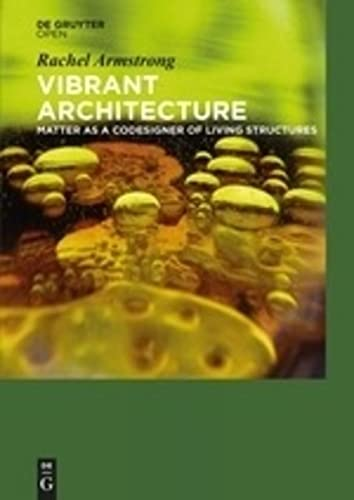9783110403725: Vibrant Architecture: Matter as a Codesigner of Living Structures