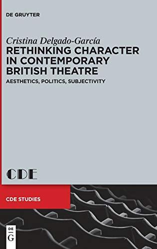 9783110403909: Rethinking Character in Contemporary British Theatre: Aesthetics, Politics, Subjectivity (CDE Studies)