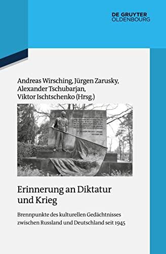 9783110404760: Erinnerung an Diktatur und Krieg: Brennpunkte des kulturellen Gedächtnisses zwischen Russland und Deutschland seit 1945