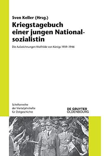 9783110404852: Kriegstagebuch Einer Jungen Nationalsozialistin: Die Aufzeichnungen Wolfhilde Von Königs 1939-1946 (Schriftenreihe Der Vierteljahrshefte Für Zeitgeschichte) (German Edition)
