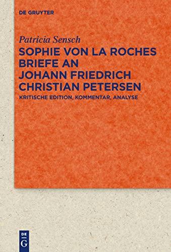 9783110405163: Sophie Von La Roches Briefe an Johann Friedrich Christian Petersen 1788-1806: Kritische Edition, Kommentar, Analyse (Quellen Und Forschungen Zur Literatur- Und Kulturgeschichte)