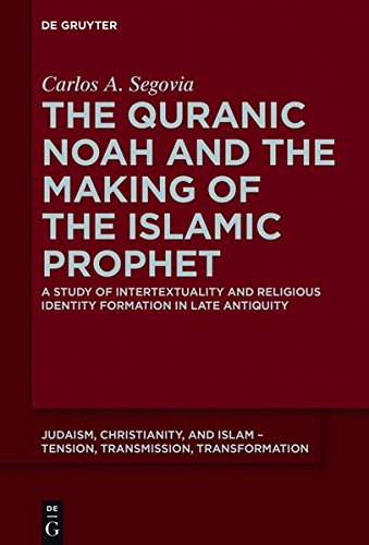 9783110405903: The Quranic Noah and the Making of the Islamic Prophet: A Study of Intertextuality and Religious Identity Formation in Late Antiquity (Judaism, Christianity, and Islam Tension, Transmission, Tran)