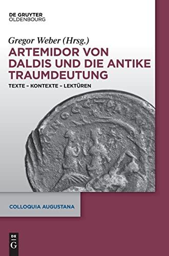 Artemidor Von Daldis Und Die Antike Traumdeutung: Texte Kontexte Lekturen (Colloquia Augustana) (...