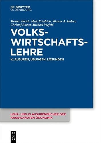 Volkswirtschaftslehre: Klausuren, Übungen und Lösungen (Lehr- und: Bleich, Torsten, Friedrich,